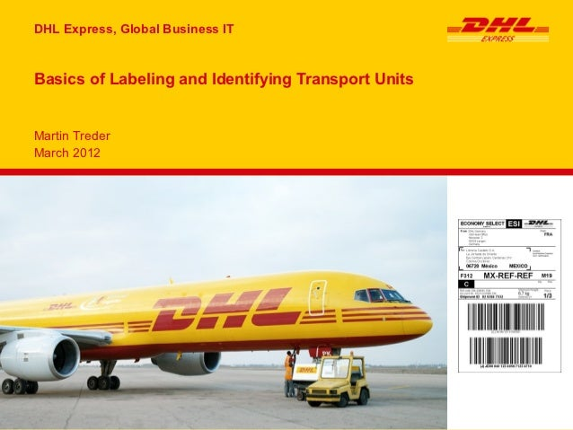 DHL Express, Global Business ITBasics of Labeling and Identifying Transport UnitsMartin TrederMarch 2012