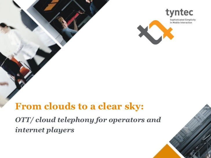 From clouds to a clear sky:OTT/ cloud telephony for operators andinternet players