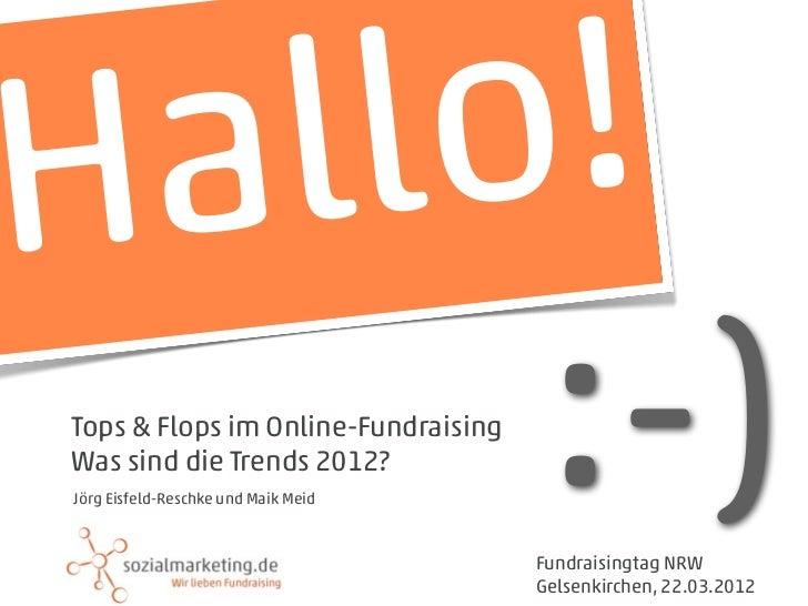 H a llo ! Tops & Flops im Online-Fundraising Was sind die Trends 2012? Jörg Eisfeld-Reschke und Maik Meid                 ...