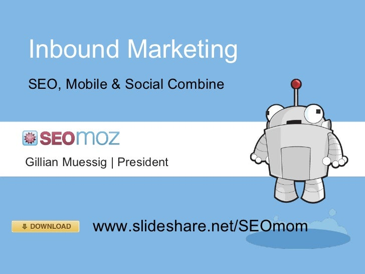 Inbound MarketingSEO, Mobile & Social CombineGillian Muessig | President            www.slideshare.net/SEOmom