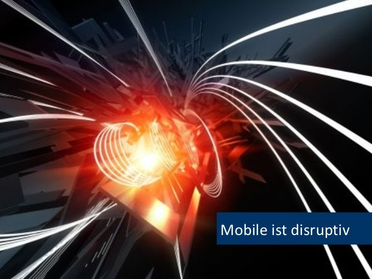 M1: Devices, Betriebssysteme, Apps                                     Mobile ist disruptiv