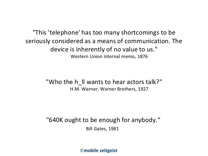 """""""This telephone has too many shortcomings to beseriously considered as a means of communication. The         device is inh..."""