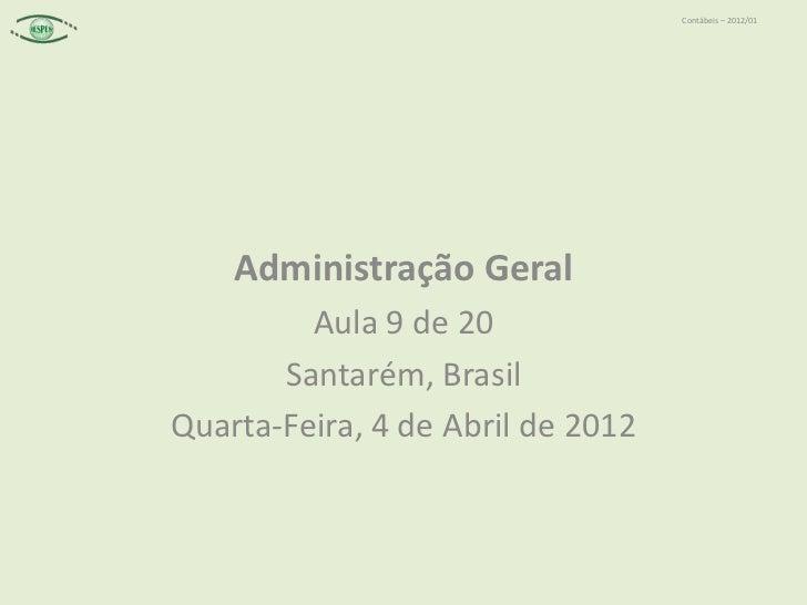 Contábeis – 2012/01    Administração Geral         Aula 9 de 20       Santarém, BrasilQuarta-Feira, 4 de Abril de 2012