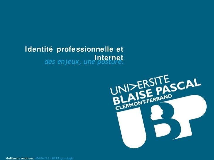 Identité professionnelle et                                 Internet                  des enjeux, une posture.Guillaume An...