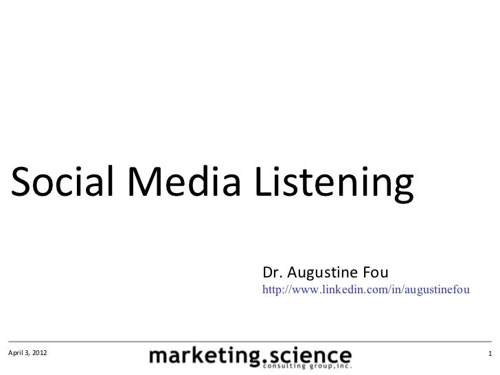 Social Media Listening                Dr. Augustine Fou                http://www.linkedin.com/in/augustinefouApril 3, 201...