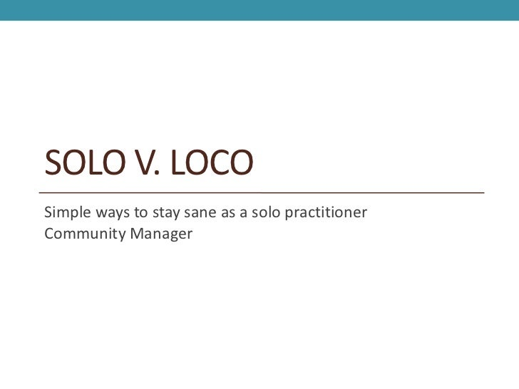 SOLO V. LOCOSimple ways to stay sane as a solo practitionerCommunity Manager