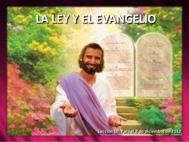 LA LEY Y EL EVANGELIO          Lección 10: Para el 8 de diciembre de 2012