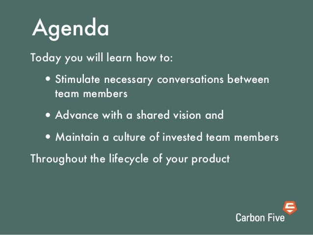 AgendaToday you will learn how to:  • Stimulate necessary conversations between    team members  • Advance with a shared v...