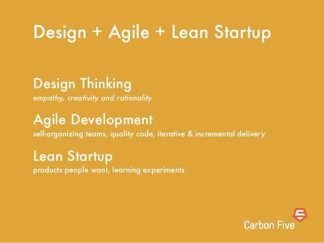 Design + Agile + Lean StartupDesign Thinkingempathy, creativity and rationalityAgile Developmentself-organizing teams, qua...