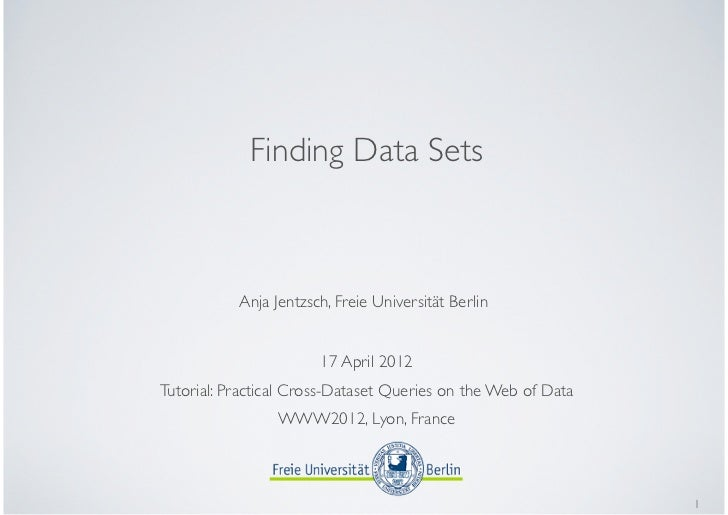 Finding Data Sets           Anja Jentzsch, Freie Universität Berlin                       17 April 2012Tutorial: Practical...
