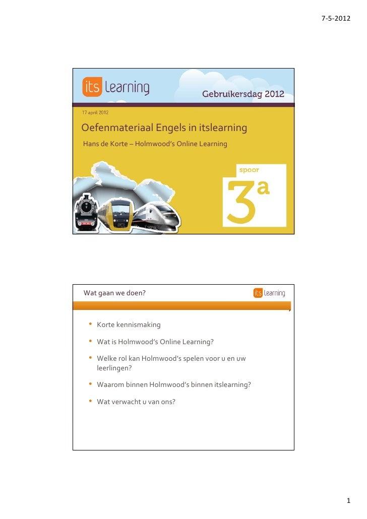 7‐5‐2012OefenmateriaalEngelsinitslearningHansdeKorte– Holmwood'sOnlineLearningWatgaanwedoen? • Kortekennismaki...