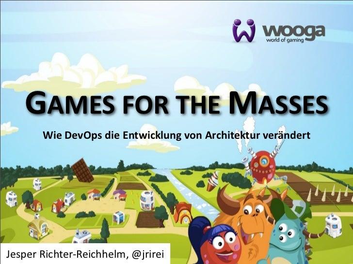 GAMES FOR THE MASSES        Wie DevOps die Entwicklung von Architektur verändertJesper Richter-‐Reichhelm, @jr...