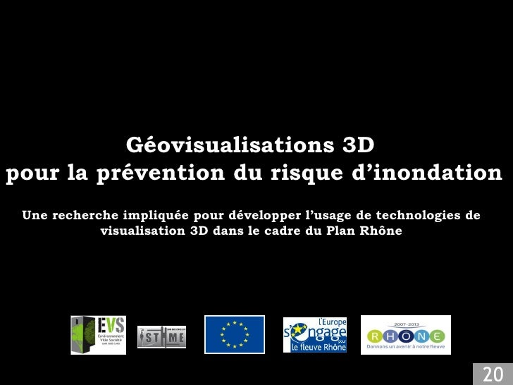 Géovisualisations 3Dpour la prévention du risque d'inondation Une recherche impliquée pour développer l'usage de technolog...