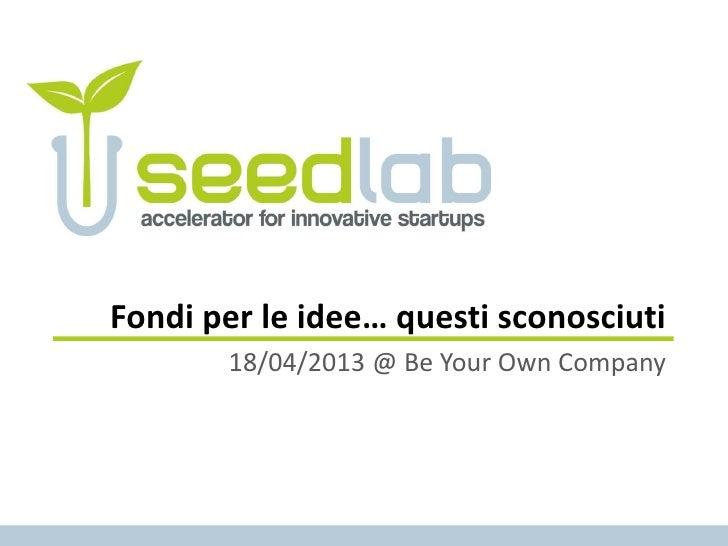 Fondi per le idee… questi sconosciuti       18/04/2013 @ Be Your Own Company