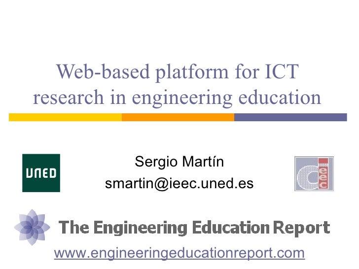 Web-based platform for ICTresearch in engineering education           Sergio Martín        smartin@ieec.uned.es  www.engin...