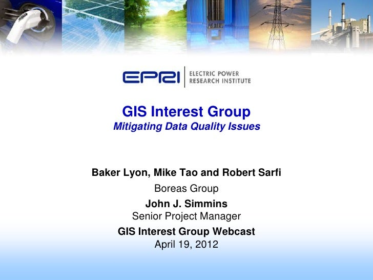 GIS Interest Group    Mitigating Data Quality IssuesBaker Lyon, Mike Tao and Robert Sarfi            Boreas Group         ...
