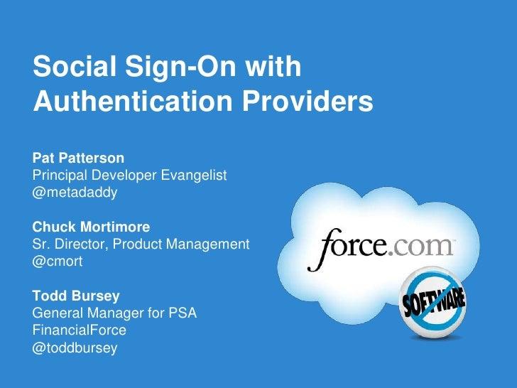 Social Sign-On withAuthentication ProvidersPat PattersonPrincipal Developer Evangelist@metadaddyChuck MortimoreSr. Directo...