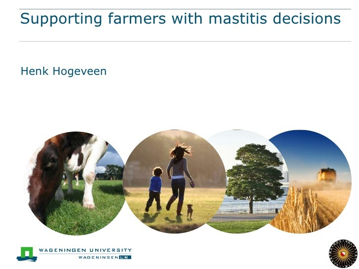 Supporting farmers with mastitis decisionsHenk Hogeveen