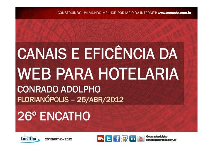 CONSTRUINDO UM MUNDO MELHOR POR MEIO DA INTERNET: www.conrado.com.brCANAIS E EFICÊNCIA DAWEB PARA HOTELARIACONRADO ADOLPHO...