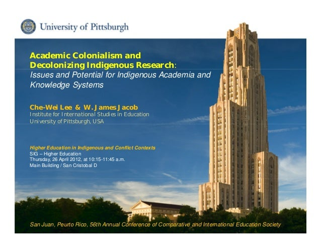 Institute for International Studies in Education Academic Colonialism and Decolonizing Indigenous Research: Issues and Pot...