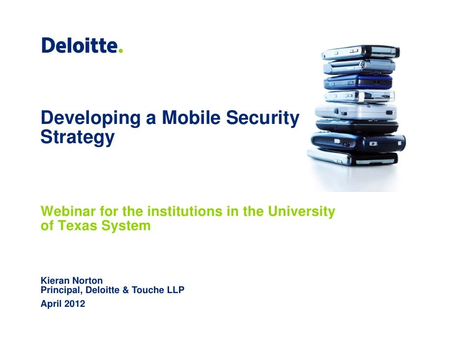 Developing a Mobile SecurityStrategyWebinar for the institutions in the Universityof Texas SystemKieran NortonPrincipal, D...