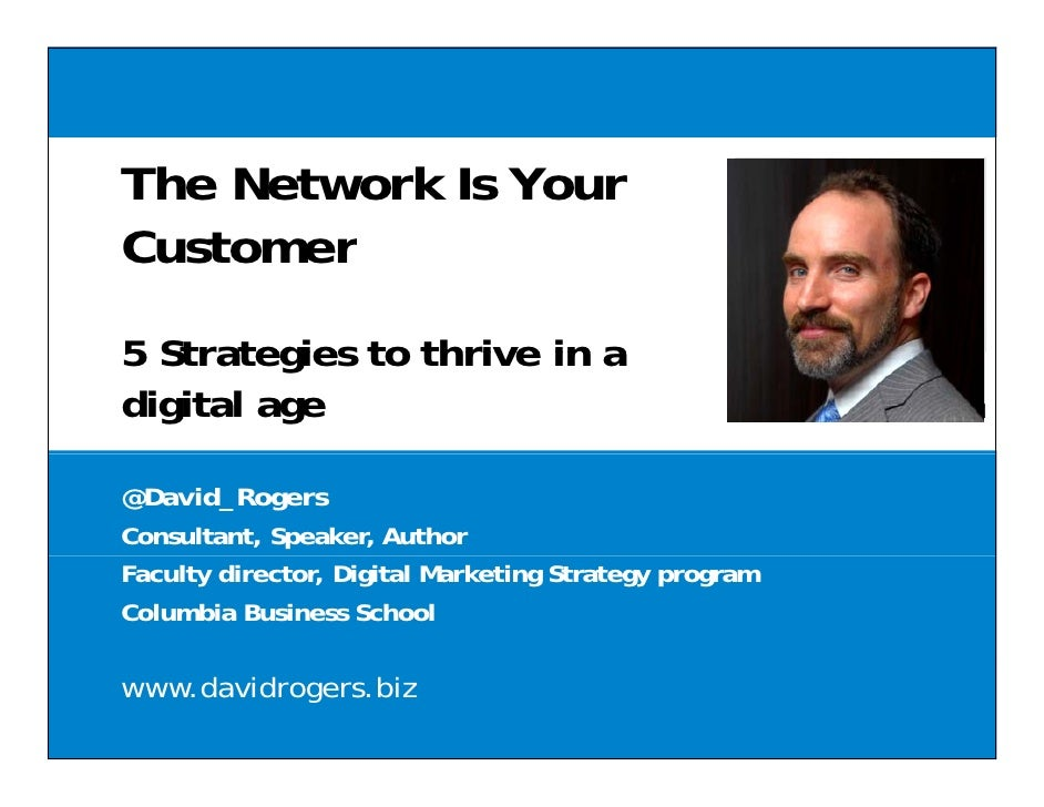 The Network Is YourCustomer5 Strategies to thrive in adigital age@David_RogersConsultant, Speaker, AuthorFaculty director,...