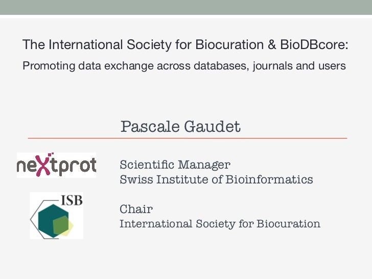 The International Society for Biocuration & BioDBcore: Promoting data exchange across databases, journals and users       ...