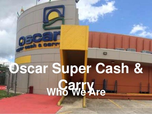 Who We Are Oscar Super Cash & Carry 1