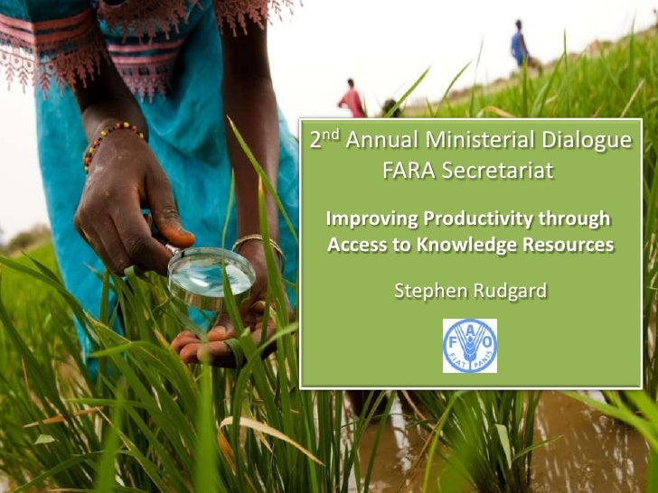 2nd Annual Ministerial Dialogue       FARA Secretariat Improving Productivity through Access to Knowledge Resources       ...
