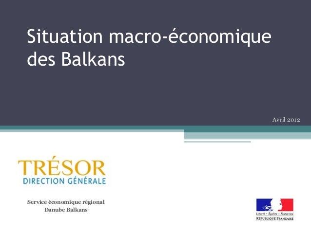 Situation macro-économiquedes Balkans                              Avril 2012Service économique régional      Danube Balkans