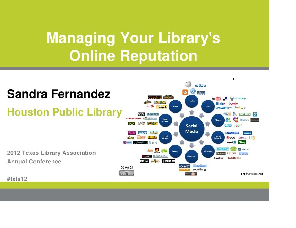 Managing Your Librarys               Online ReputationSandra FernandezHouston Public Library2012 Texas Library Association...