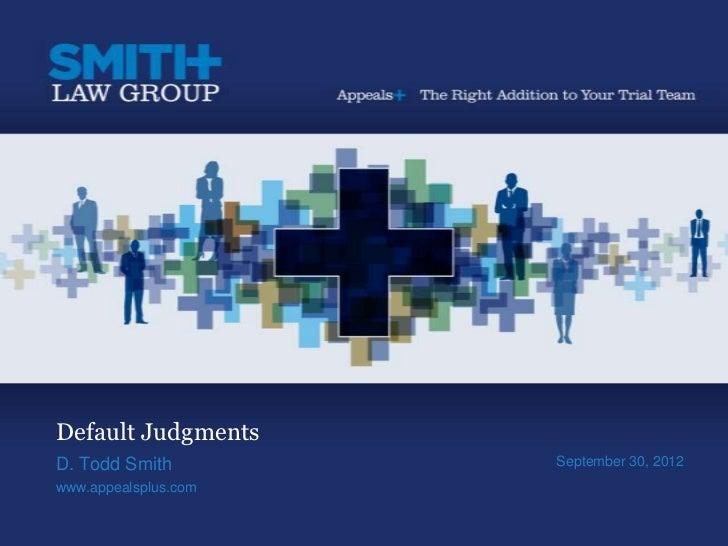 Default JudgmentsD. Todd Smith         September 30, 2012www.appealsplus.com