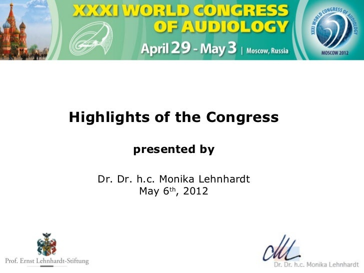 Highlights of the Congress         presented by   Dr. Dr. h.c. Monika Lehnhardt           May 6th, 2012