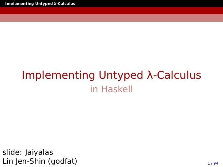 Implementing Untyped λ-Calculus       Implementing Untyped λ-Calculus                                  in Haskellslide: Ja...
