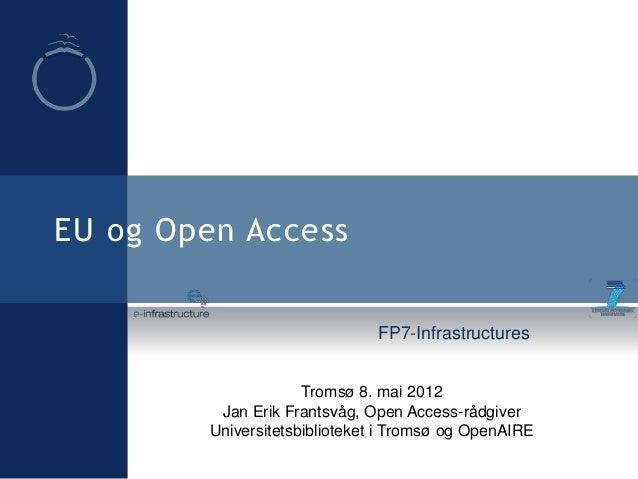 EU og Open Access FP7-Infrastructures Tromsø 8. mai 2012 Jan Erik Frantsvåg, Open Access-rådgiver Universitetsbiblioteket ...