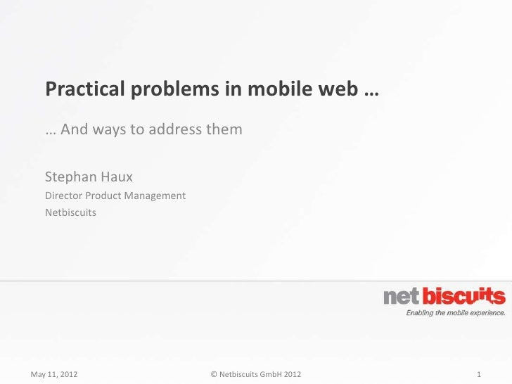 Practical problems in mobile web …   … And ways to address them   Stephan Haux   Director Product Management   Netbiscuits...