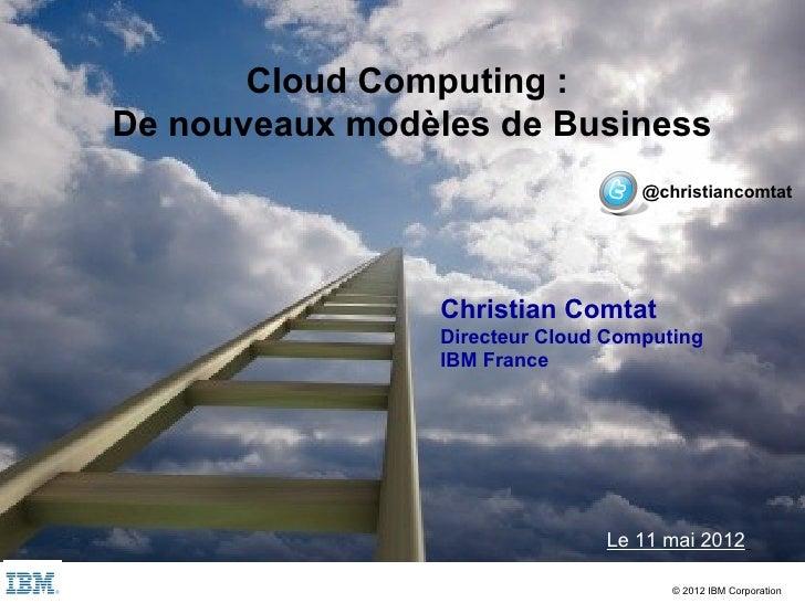 Cloud Computing :    De nouveaux modèles de Business                                       @christiancomtat               ...