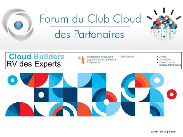 Cloud BuildersRV des Experts                 © 2011 IBM Corporation