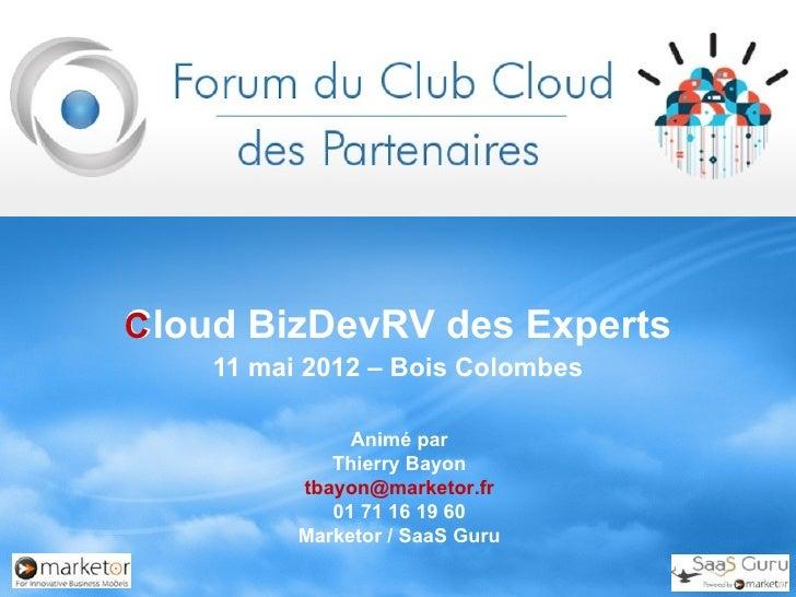 Cloud BizDevRV des ExpertsC    11 mai 2012 – Bois Colombes               Animé par             Thierry Bayon          tbay...