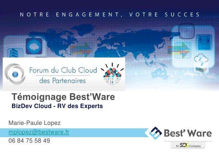 Témoignage Best'WareBizDev Cloud - RV des ExpertsMarie-Paule Lopezmplopez@bestware.fr06 84 75 58 49