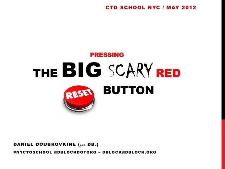 CTO SCHOOL NYC / MAY 2012                               PRESSING        THE        BIG SCARY RED                   RESET B...