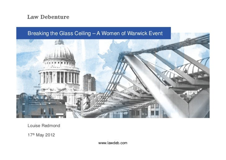 Breaking the Glass Ceiling – A Women of Warwick EventLouise Redmond17th May 2012                           www.lawdeb.com