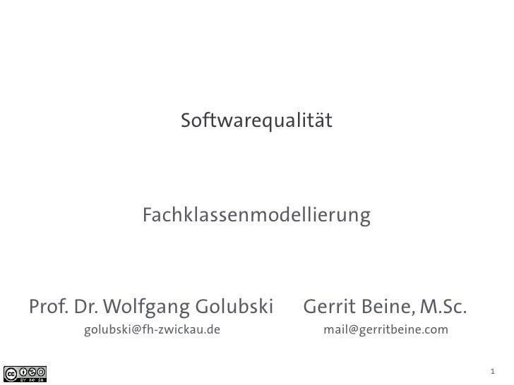 Softwarequalität               FachklassenmodellierungProf. Dr. Wolfgang Golubski      Gerrit Beine, M.Sc.      golubski@f...