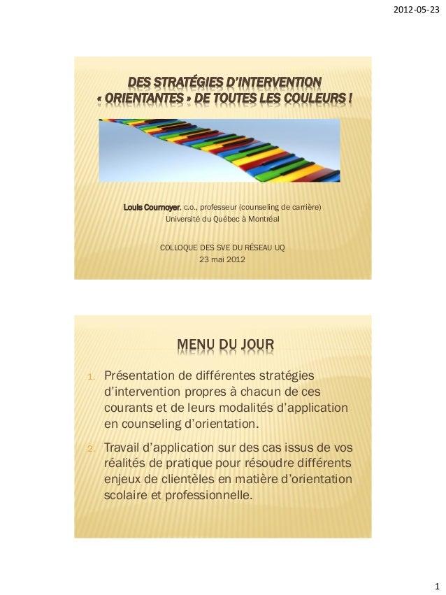 2012-05-23  DES STRATÉGIES D'INTERVENTION « ORIENTANTES » DE TOUTES LES COULEURS !  Louis Cournoyer, c.o., professeur (cou...