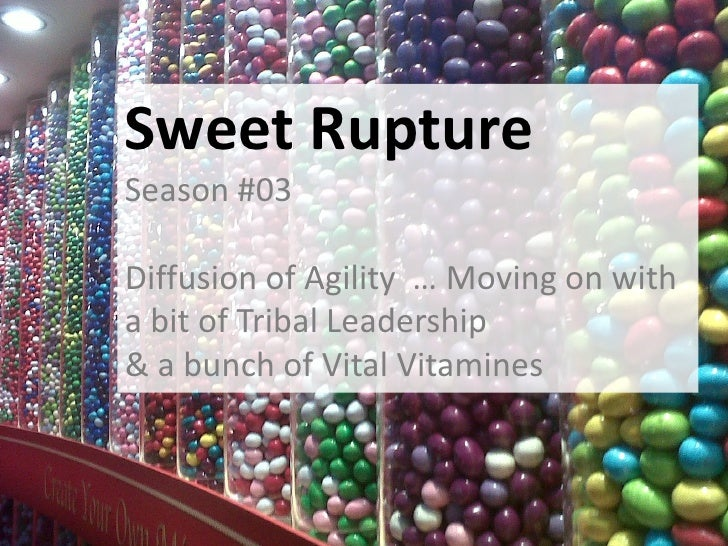 Sweet Rupture                                 Season #03                                 Diffusion of Agility … Moving on ...
