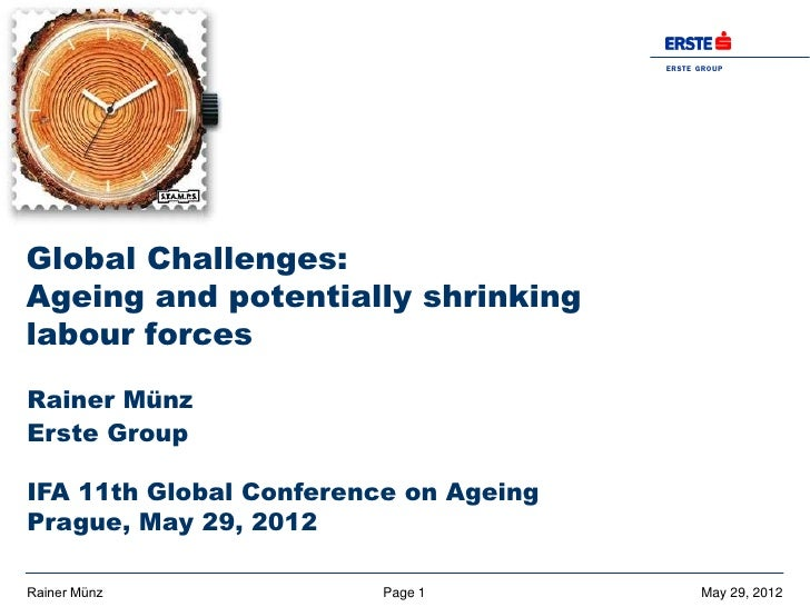 ER S T E G R O UP                                       BAN K AGGlobal Challenges:Ageing and potentially shrinkinglabour f...