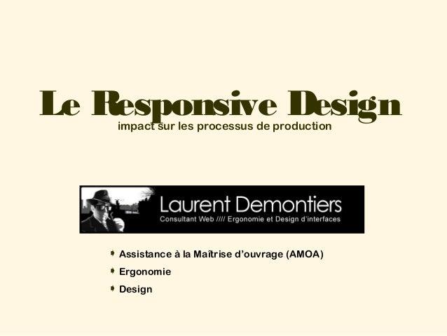 Le ResponsiveDesign impact sur les processus de production  Assistance à la Maîtrise d'ouvrage (AMOA) Ergonomie Design