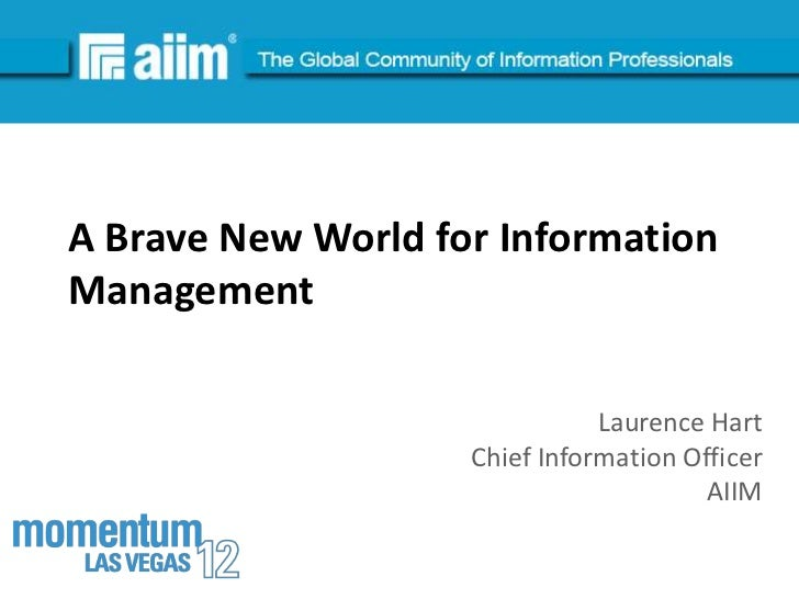 #AIIMA Brave New World for InformationManagement                               Laurence Hart                    Chief Info...