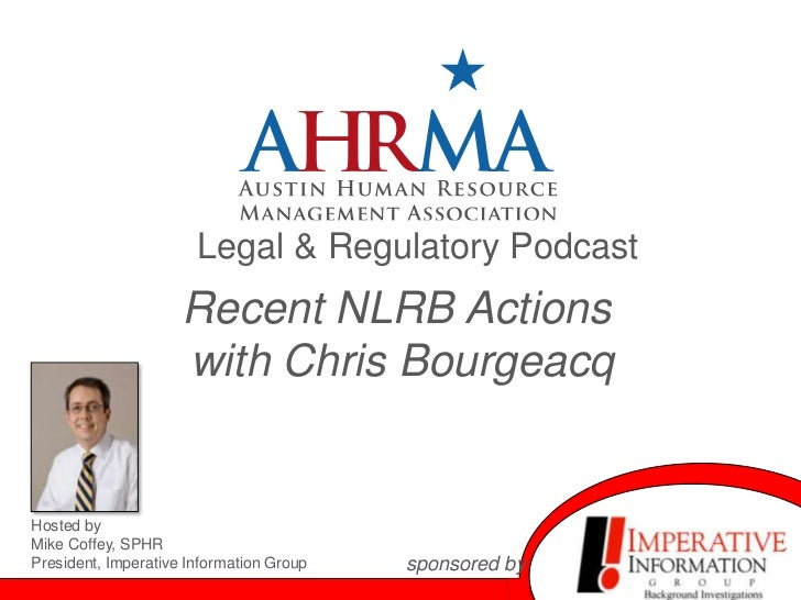 Legal & Regulatory Podcast                     Recent NLRB Actions                     with Chris BourgeacqHosted byMike C...