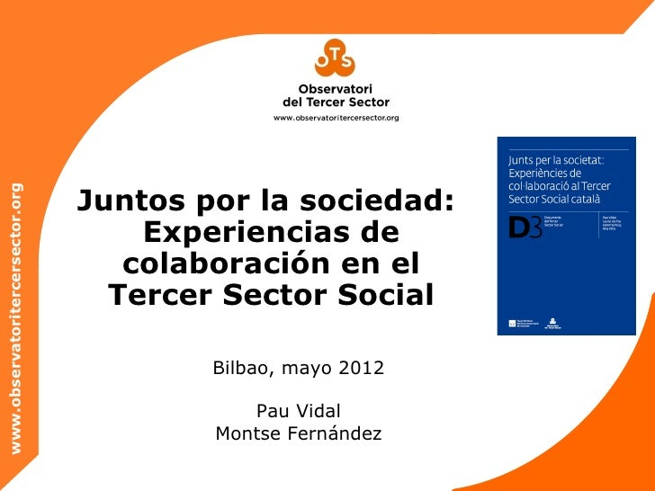 Juntos por la sociedad:www.observatoritercersector.org                                      Experiencias de               ...
